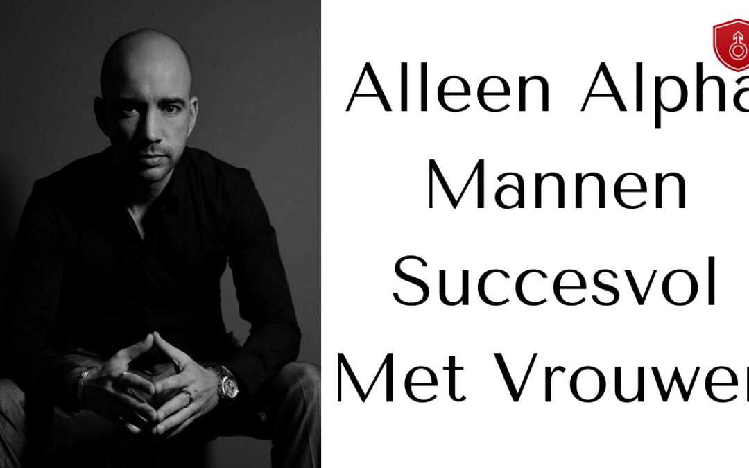 Alleen Alpha Mannen succesvol met vrouwen?